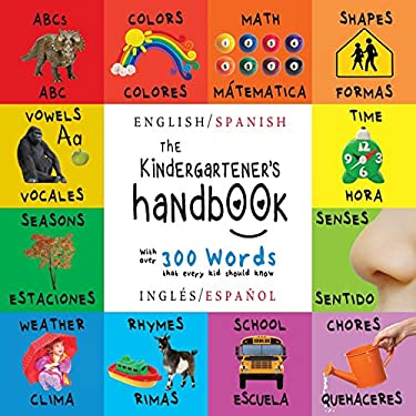 The Kindergartener's Handbook: Bilingual (English / Spanish) (Ingls / Espaol) ABC's, Vowels, Math, Shapes, Colors, Time, Senses, Rhymes, Science, ...