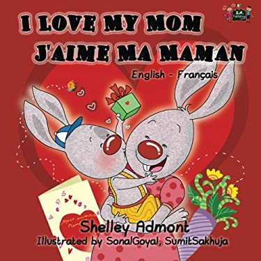 I Love My Mom J'aime Ma Maman (English French bilingual children's books): Bilingual Children's Books (English French Bilingual Collection) (French Ed