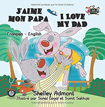 J'aime mon papa I Love My Dad (french bilingual books, Children's French Book): french kids books, french for kids, french children's books (French En