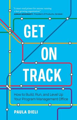 Get on Track: How to Build, Run, and Level Up Your Program Management Office
