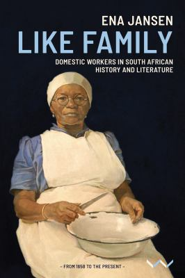 Like Family: Domestic Workers in South African History and Literature