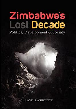 Zimbabwe's Lost Decade. Politics, Development and Society 9781779221711