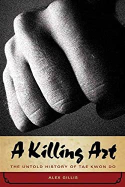 A Killing Art: The Untold History of Tae Kwon Do 9781770410220