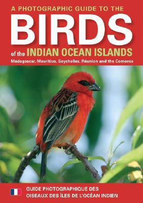 A Photographic Guide to the Birds of the Indian Ocean Islands: Madagascar, Mauritius, Seychelles, Reunion and the Comoros 9781770071759