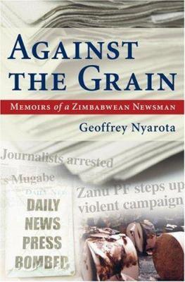 Against the Grain: Memoirs of a Zimbabwean Newsman 9781770071124