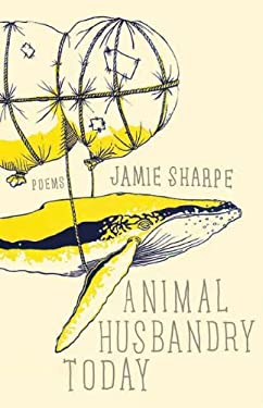 Animal Husbandry Today: Poems 9781770411067