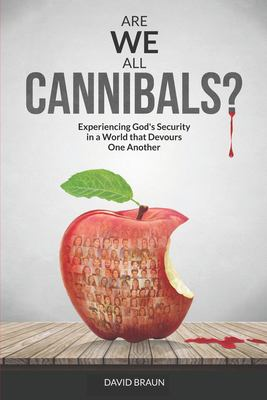 Are We All Cannibals?: Experiencing God's Security in a World that Devours One Another