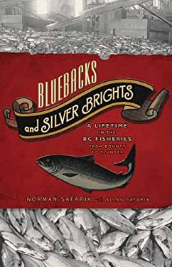 Bluebacks and Silver Brights: A Lifetime in the BC Fisheries from Bounty to Plunder 9781770410411