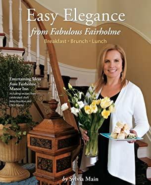 Easy Elegance from Fabulous Fairholme: Breakfast, Brunch, Lunch 9781770501102