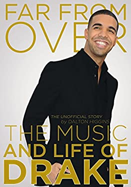 Far from Over: The Music and Life of Drake, the Unofficial Story 9781770410015
