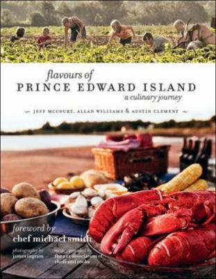 flavours of Prince Edward Island: A culinary journey 9781770500099