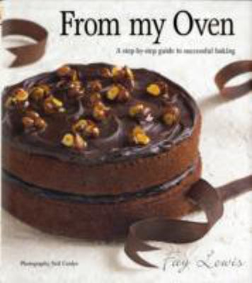From My Oven: A Step-By-Step Guide to Successful Baking 9781770075641
