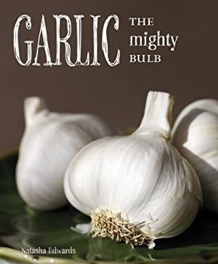 Garlic: The Mighty Bulb 9781770851016
