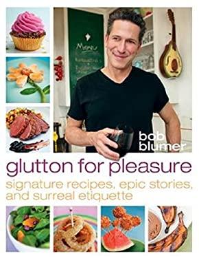 Glutton for Pleasure: Signature Recipes, Epic Stories, and Surreal Etiquette 9781770500150
