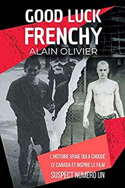 Good Luck Frenchy: L'histoire vraie qui a choqu le Canada et inspir le film Suspect Numro Un (French Edition)