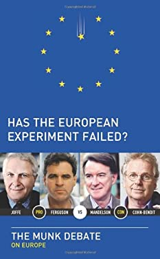Has the European Experiment Failed?: The Munk Debate on Europe 9781770892286