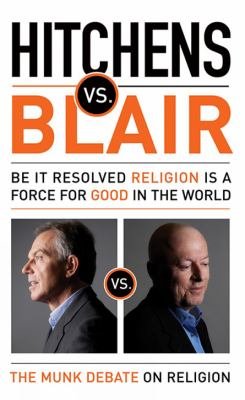 Hitchens vs. Blair: Be It Resolved Religion Is a Force for Good in the World: The Munk Debates 9781770890084