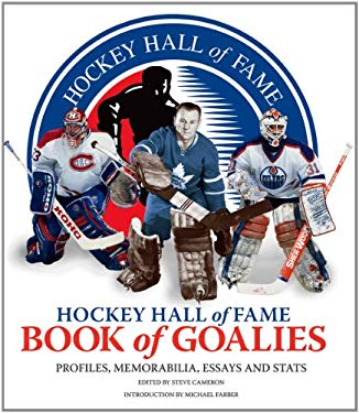 Hockey Hall of Fame Book of Goalies: Profiles, Memorabilia, Essays and STATS 9781770851344
