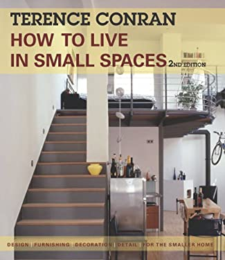 How to Live in Small Spaces: Design, Furnishing, Decoration, Detail for the Smaller Home 9781770851061