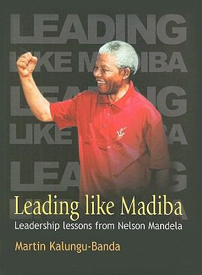 Leading Like Madiba: Leadership Lessons from Nelson Mandela 9781770130449