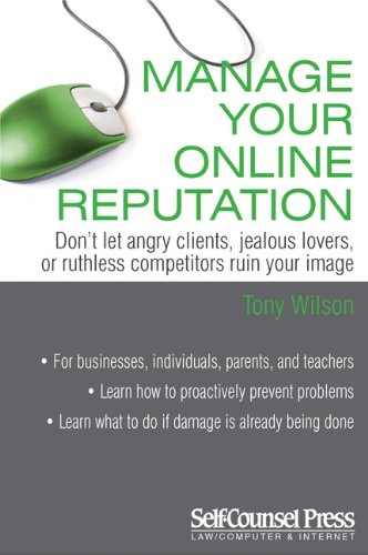 Manage Your Online Reputation: Don't Let Angry Clients, Jealous Lovers, or Ruthless Competitors Ruin Your Image 9781770400566