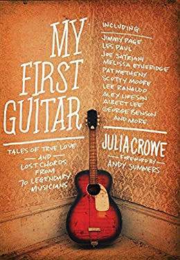 My First Guitar: Tales of True Love and Lost Chords from 70 Legendary Musicians 9781770410558