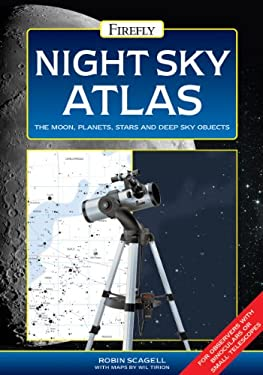 Night Sky Atlas: The Moon, Planets, Stars and Deep Sky Objects 9781770851429