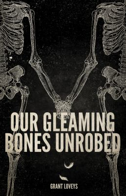 Our Gleaming Bones Unrobed 9781770411074