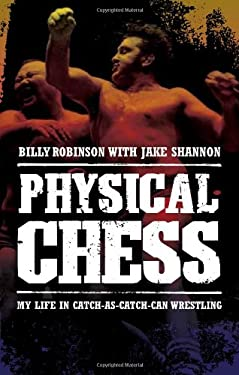 Physical Chess: My Life in Catch-As-Catch-Can Wrestling 9781770410626