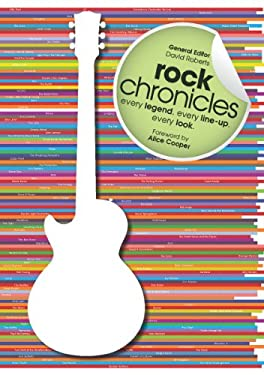 Rock Chronicles: Every Legend, Every Line-Up, Every Look 9781770851177