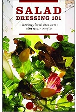 Salad Dressing 101: Dressings for All Occasions 9781770500129