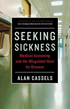 Seeking Sickness: Medical Screening and the Misguided Hunt for Disease 9781771000321
