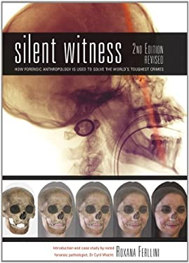 Silent Witness: How Forensic Anthropology Is Used to Solve the World's Toughest Crimes 9781770851184