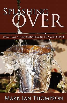 Splashing Over: Practical Anger Management for Christians 9781770691186