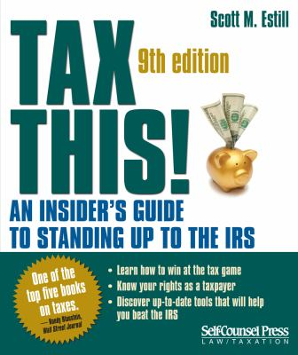 Tax This!: An Insider's Guide to Standing Up to the IRS 9781770401020
