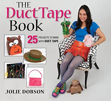 The Duct Tape Book: 25 Projects to Make with Duct Tape 9781770850989