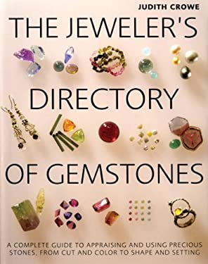 The Jeweler's Directory of Gemstones: A Complete Guide to Appraising and Using Precious Stones from Cut and Color to Shape and Settings 9781770851085