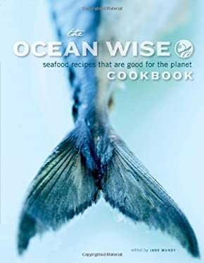 The Ocean Wise Cookbook: Seafood Recipes That Are Good for the Planet 9781770500167