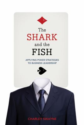 The Shark and the Fish: Applying Poker Strategies to Business Leadership 9781770410275