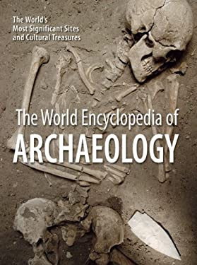 The World Encyclopedia of Archaeology: The World's Most Significant Sites and Cultural Treasures 9781770851610