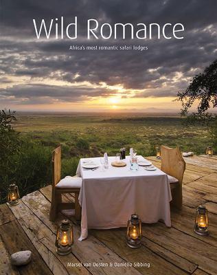 Wild Romance: Africa's Most Romantic Safari Lodges [With DVD] 9781770077263