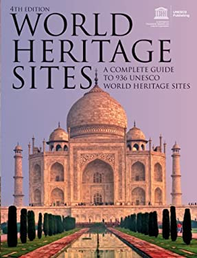 World Heritage Sites: A Complete Guide to 936 UNESCO World Heritage Sites 9781770850231