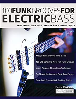 100 Funk Grooves for Electric Bass: Learn 100 Bass Guitar Riffs & Licks in the Style of the Funk Legends (Funk Bass)