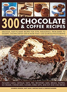 300 Chocolate & Coffee Recipes: Delicious, Easy-To-Make Recipes for Total Indulgence 9781780190754
