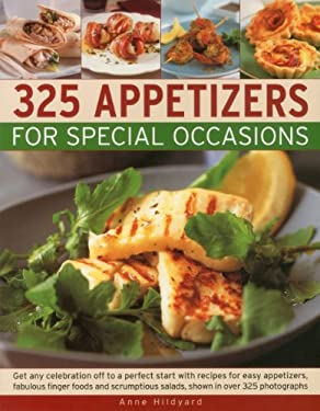 325 Appetizers for Special Occasions: Recipes for Easy Appetizers, Fabulous Finger Foods and Scrumptious Salads, Shown in Over 325 Photographs 9781780190297