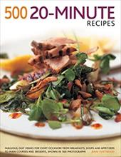500 20-Minute recipes: Fabulous, fast dishes for every occasion from breakfasts, soups and appetizers to main courses and desserts 21150299
