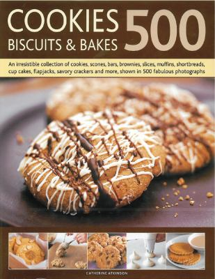 500 Cookies, Biscuits & Bakes: An Irresistible Collection of Cookies, Scones, Bars, Brownies, Slices, Muffins, Shortbreads, Cup Cakes, Flapjacks, Cra 9781780190013