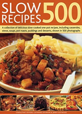 500 Slow Recipes: A Collection of Delicious Slow-Cooked One-Pot Recipes, Including Casseroles, Stews, Soups, Pot Roasts, Puddings and De 9781780190037