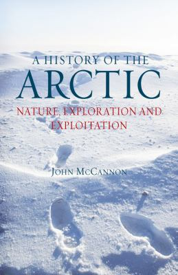 A History of the Arctic: Nature, Exploration and Exploitation 9781780230184