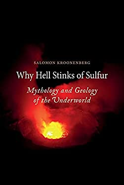Why Hell Stinks of Sulfur: Mythology and Geology of the Underworld 9781780230450